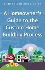 A Homeowner's Guide to the Custom Home Building Process - Christy Ann Kicklighter