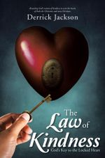 The Law of Kindness : God's Key to the Locked Heart - Derrick Jackson