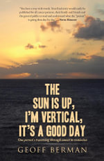 The Sun is up, I'm vertical, it's a good day : One person's traversing through cancer to remission - Geoff Berman