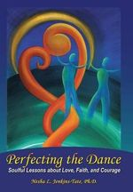 Perfecting the Dance : Soulful Lessons about Love, Faith, and Courage - Ph D Nesha L Jenkins-Tate