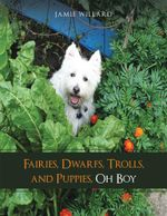 Fairies, Dwarfs, Trolls, and Puppies, Oh Boy - Jamie Willard