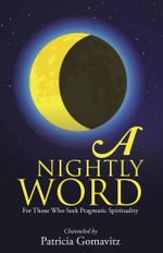 A Nightly Word : For Those Who Seek Pragmatic Spirituality - Patricia Gomavitz