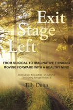 Exit Stage Left : From Suicidal to Imaginative Thinking - Tilly Dunn