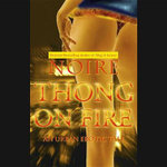 Thong on Fire : An Urban Erotic Tale - Noire