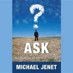 Ask : The Questions to Empower Your Life - Michael Jenet