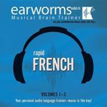 Rapid French, Vol. 1 3 - Earworms Learning