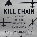 Kill Chain : The Rise of the High-Tech Assassins - Andrew Cockburn