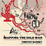Mapping the Cold War : Cartography and the Framing of America S International Power - Timothy Barney