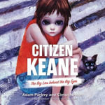 Citizen Keane : The Big Lies Behind the Big Eyes - Adam Parfrey