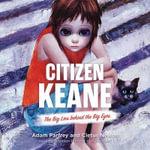 Citizen Keane : The Big Lies Behind the Big Eyes - Adam Parfrey