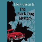 The Black Dog Mystery : Ellery Queen, Jr., Mysteries - Ellery Queen, Jr.