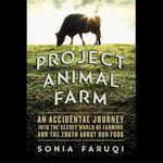 Project Animal Farm : An Accidental Journey Into the Secret World of Farming and the Truth about Our Food - Sonia Faruqi