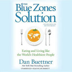 The Blue Zones Solution : Eating and Living Like the World S Healthiest People - Dan Buettner