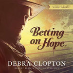 Betting on Hope : A Four of Hearts Ranch Romance - Debra Clopton