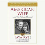 American Wife : A Memoir of Love, Service, Faith, and Renewal - Taya Kyle