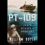PT-109 : JFK S Night of Destiny - William Doyle