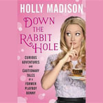 Down the Rabbit Hole : The Curious Adventures of Holly Madison - Holly Madison