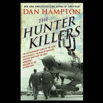 The Hunter Killers : The Extraordinary Story of the First Wild Weasels, the Band of Maverick Aviators Who Flew the Most Dangerous Missions of the Vietnam War - Dan Hampton