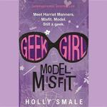 Model Misfit : Geek Girl - Holly Smale