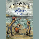The Unmapped Sea : Incorrigible Children of Ashton Place - Maryrose Wood