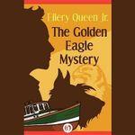 The Golden Eagle Mystery : Ellery Queen, Jr., Mysteries - Ellery, Jr. Queen