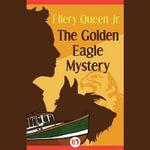 The Golden Eagle Mystery : Ellery Queen, Jr., Mysteries - Ellery Queen, Jr.