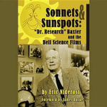 Sonnets & Sunspots : Dr. Research Baxter and the Bell Science Films - Eric Niderost