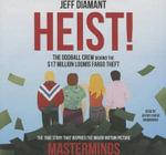 Heist : The Oddball Crew Behind the $17 Million Loomis Fargo Theft - Jeff Diamant