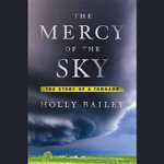 The Mercy of the Sky : The Story of a Tornado - Holly Bailey