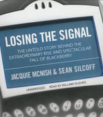 Losing the Signal : The Untold Story Behind the Extraordinary Rise and Spectacular Fall of Blackberry - Jacquie McNish