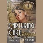 Capturing Cara : Dragon Lords of Valdier - S E Smith