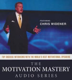 The Motivation Mastery Audio Series : Top Success Interviews with the World S Best Motivational Speakers