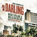 Kill Me, Darling : A Mike Hammer Novel - Mickey Spillane