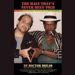 The Half That S Never Been Told : The Real-Life Reggae Adventures of Doctor Dread - Doctor Dread
