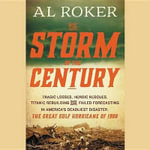 The Storm of the Century : Tragedy, Heroism, Survival, and the Epic True Story of America S Deadliest Natural Disaster the Great Gulf Hurricane of 1900 - Al Roker