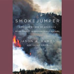 Smokejumper : A Memoir by One of America S Most Select Airborne Firefighters - Jason A Ramos
