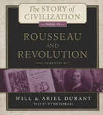 Rousseau and Revolution : A History of Civilization in France, England, and Germany from 1756, and in the Remainder of Europe from 1715 to 1789 - Will Durant