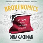 Brokenomics : 50 Ways to Live the Dream on a Dime - Dina Gachman