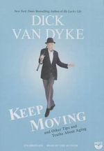 Keep Moving : And Other Tips and Truths about Old Age - Dick Van Dyke