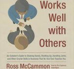 Works Well with Others : An Outsider S Guide to Shaking Hands, Shutting Up, Handling Jerks, and Other Crucial Skills in Business That No One Ever Teaches You - Ross McCammon