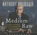 Medium Raw : A Bloody Valentine to the World of Food and the People Who Cook - Anthony Bourdain