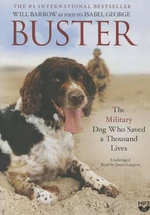 Buster : The Military Dog Who Saved a Thousand Lives - Will Barrow