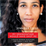 My Grandfather Would Have Shot Me : A Black Woman Discovers Her Family S Nazi Past - Jennifer Teege