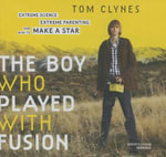 The Boy Who Played with Fusion : Extreme Science, Extreme Parenting, and How to Make a Star - Tom Clynes