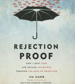 Rejection Proof : How I Beat Fear and Became Invincible Through 100 Days of Rejection - Jia Jiang