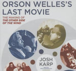 Orson Welles S Last Movie : The Making of the Other Side of the Wind - Josh Karp