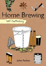 Self-Sufficiency : Home Brewing - John Parkes