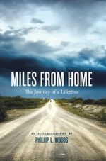 Miles From Home : The Journey of a Lifetime - Phillip L. Woods
