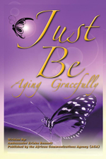 Just Be : Aging Gracefully - Erieka Bennett