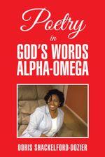 Poetry in God's Words Alpha-Omega - Doris Shackelford-Dozier